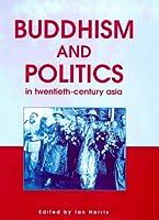 Buddhism and Politics in Twentieth-Century Asia