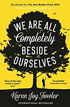 We Are All Completely Beside Ourselves: Shortlisted for the Man Booker Prize 2014 by [Fowler, Karen Joy]