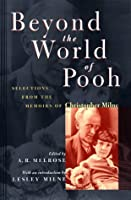 Beyond the World of Pooh: Selections from the Memoirs of Christopher Milne (Winnie-the-Pooh)
