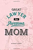 Great Lawyer but Awesome Mom Notebook & Journal