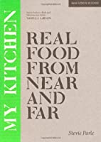 My Kitchen: Real Food from Near and Far (New Voices in Food)