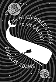 The Hitch Hiker's Guide To The Galaxy: A Trilogy in Five P