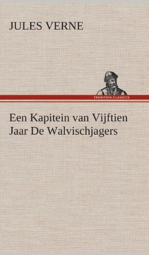 Download Een Kapitein Van Vijftien Jaar de Walvischjagers 3849542645