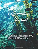 Affirmation Journal: For Writing Thoughts on 90 Days of Affirmations