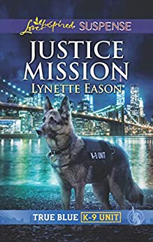 Justice Mission (True Blue K-9 Unit) by [Eason, Lynette]