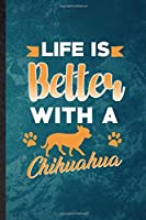 Life Is Better with a Chihuahua: Lined Notebook For Chihuahua Lover. Funny Ruled Journal For Dog Mom Owner Vet. Unique Student Teacher Blank Composition/ Planner Great For Home School Office Writing