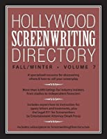 Hollywood Screenwriting Directory Fall/Winter Volume 7: A Specialized Resource for Discovering Where & How to Sell Your Screenplay