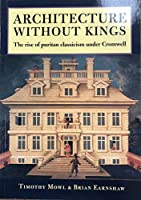 Architecture Without Kings: The Rise of Puritan Classicism Under Cromwell
