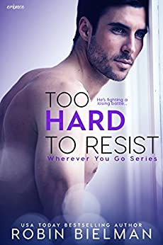 Too Hard to Resist (Wherever You Go Book 3) by [Bielman, Robin]