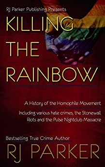 Killing The Rainbow: Violence against the LGBTQ Community by [Parker Ph.D., RJ]