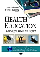 Health Education: Challenges, Issues and Impact (Education in a Competitive and Globalizing World)