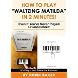 """How to Play """"Waltzing Matilda"""" in 2 minutes!: Even if you've never played a piano before!"""