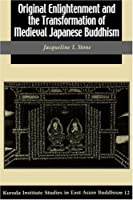 Original Enlightenment and the Tranformation of Medieval Japanese Buddhism (Studies in East Asian Buddhism, 12)