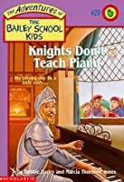 Knights Don't Teach Piano (Adventures of the Bailey School Kids)
