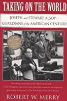 Taking on the World: Joseph and Stewart Alsop, Guardians of the American Century