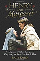 Henry & Margaret: An Adaptation of William Shakespeare's King Henry the Sixth Parts Two & Three