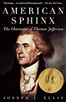 American Sphinx: The Character of Thomas Jefferson by Joseph J. Ellis(1998-04-07)