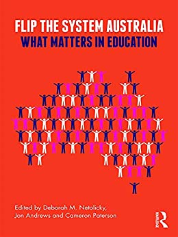 Flip the System Australia: What Matters in Education by [Andrews, Jon, Paterson, Cameron]