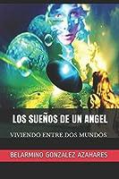 LOS SUEÑOS DE UN ANGEL: VIVIENDO ENTRE DOS MUNDOS (LOS SUEÑOS DE UN ANGEL)