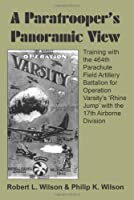 A Paratrooper's Panoramic View: Training With the 464th Parachute Field Artillery Battalion for Operation Varsity's 'rhine Jump' With the 17th Airborne Division
