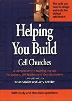 Helping You Build Cell Churches: A Comprehensive Training Manual for Pastors, Cell Leaders and Church Planters