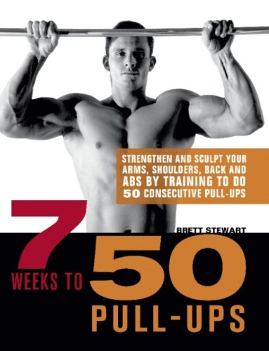 Download 7 Weeks to 50 Pull-Ups: Strengthen and Sculpt Your Arms, Shoulders, Back, and Abs by Training to Do 50 Consecutive Pull-Ups 1569759219