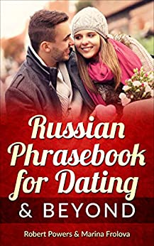[Powers, Robert, Frolova, Marina]のRussian Phrasebook for Dating & Beyond (English Edition)
