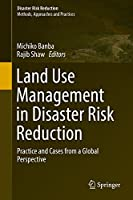 Land Use Management in Disaster Risk Reduction: Practice and Cases from a Global Perspective