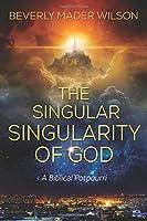 The Singular Singularity of God: A Biblical Potpourri
