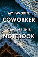 My Favorite Coworker Gave Me This Notebook: Blank Lined Journal Notebook, Size 6x9, Gift Idea for Boss, Employee, Coworker, Friends, Office, Gift Ideas, Familly, Entrepreneur: Cover 6, New Year Resolutions & Goals, Christmas, Birthday