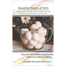 Breakfast Basics of WLS: Why you must eat a high protein breakfast every day. (LivingAfterWLS eBook Shorts 4)