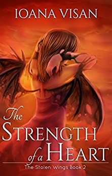 The Strength of a Heart (The Stolen Wings Book 2) by [Visan, Ioana]