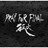 PRAY FOR FINAL