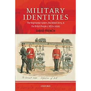 Military Identities: The Regimental System, the British Army, and the British People, C.1870-2000