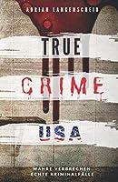 TRUE CRIME USA I wahre Verbrechen – echte Kriminalfaelle I Adrian Langenscheid: schockierende Kurzgeschichten aus dem wahren Leben