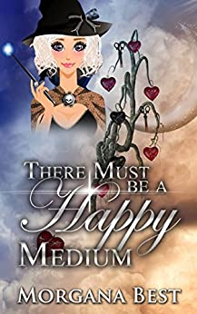 There Must be a Happy Medium: Cozy Mystery Series (The Middle-aged Ghost Whisperer Book 3) by [Best, Morgana]