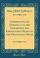 Uebersichtliche Darstellung Der Geschichte Der Kirchlichen Dichtung Und Geistlichen Musik (Classic Reprint)
