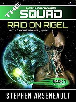 THE SQUAD Raid on Rigel: (Novelette 7) by [Arseneault, Stephen]