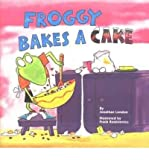 [( Froggy Bakes a Cake )] [by: Jonathan London] [Feb-2000]