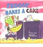[( Froggy Bakes a Cake )] [by: Jonathan London] [Feb-2000]