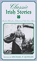 Classic Irish Stories: Timeless Tales from Ireland and Other Green Shores