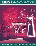 The Subtle Knife: BBC Radio 4 Full-cast Dramatisation (Radio Collection)