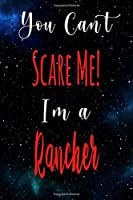You Can't Scare Me! I'm A Rancher: The perfect gift for the professional in your life - Funny 119 page lined journal!