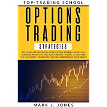 OPTIONS TRADING STRATEGIES: The complete beginners guide on how to make money and generate passive income with options trading. Learn here the successful trader psychology and improve your skills