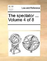 The Spectator ... Volume 4 of 8