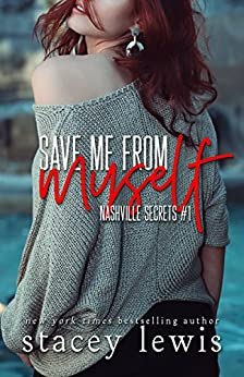 Save Me From Myself (Nashville Secrets Book 1) by [Lewis, Stacey]