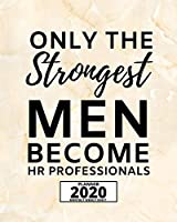 """Only The Strongest Men Become Hr Professionals: 2020 Planner For Hr Specialist, 1-Year Daily, Weekly And Monthly Organizer With Calendar, Appreciation Gift For Human Resources Specialists (8"""" x 10"""")"""