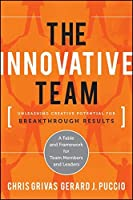 The Innovative Team: Unleashing Creative Potential for Breakthrough Results by Chris Grivas Gerard Puccio(2011-12-20)