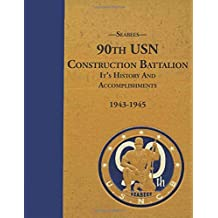 Seabees, 90th Usn Construction Battalion It's History and Accomplishments 1943-1945