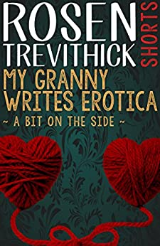 My Granny Writes Erotica 3 (Bit on the side) by [Trevithick, Rosen]